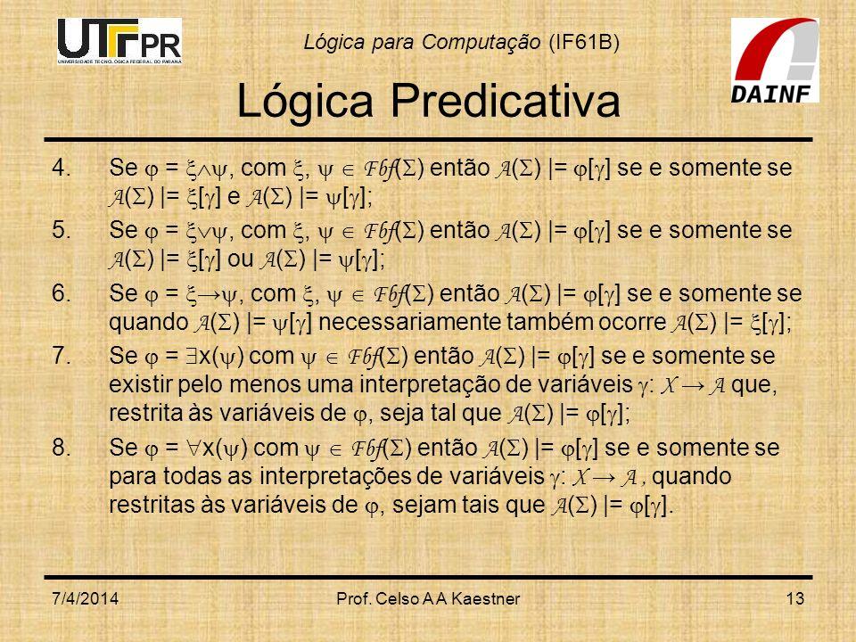 Lógica Predicativa Se  = , com ,   Fbf() então A() |= [] se e somente se A() |= [] e A() |= [];